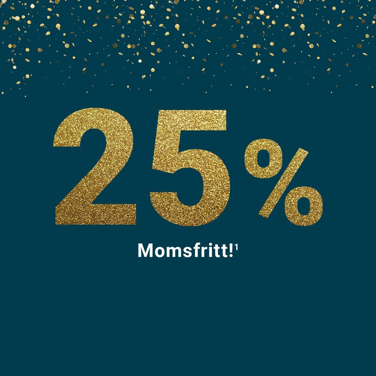 25% Momsfritt!